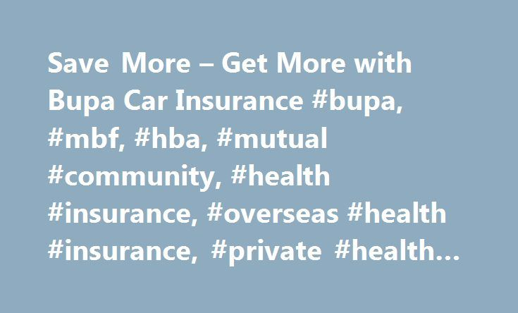 Save More – Get More with Bupa Car Insurance #bupa, #mbf, #hba, #mutual #community, #health #insurance, #overseas #health #insurance, #private #health #insurance http://wyoming.nef2.com/save-more-get-more-with-bupa-car-insurance-bupa-mbf-hba-mutual-community-health-insurance-overseas-health-insurance-private-health-insurance/  # On the road with cover you can trust Contact details of anyone involved in an incident, including their name, current address, vehicle registration details, phone…
