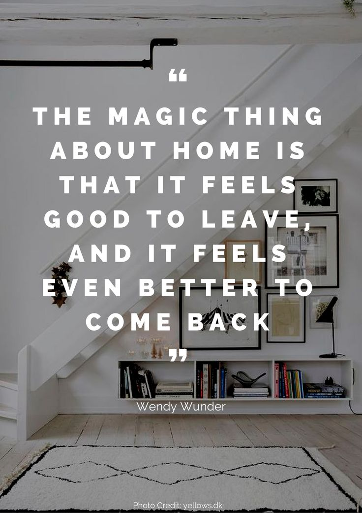 The magic thing about home is that it feels good to leave, and it feels even better to come back. – Wendy Wunder Read more beautiful quotes about the home here: https://nyde.co.uk/blog/quotes-about-home/