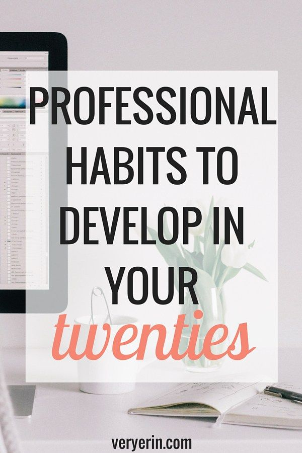 Professional Habits to Develop in Your Twenties | Career and Business | College | Blogging - Very Erin Blog