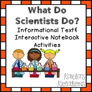 Informational text and interactive notebooks activities all about the scientific method and some of the skills scientist have- observing, classifying, organizing data etc... $