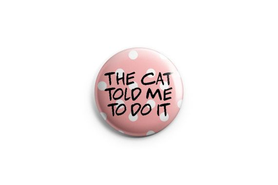 """The Cat Told Me - cat button - cat magnet - 1.25"""" button, stocking stuffers, cat badge, cat pin, gifts for cat lovers, cat lady"""