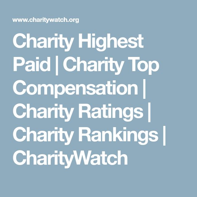 Charity Highest Paid | Charity Top Compensation | Charity Ratings | Charity Rankings | CharityWatch
