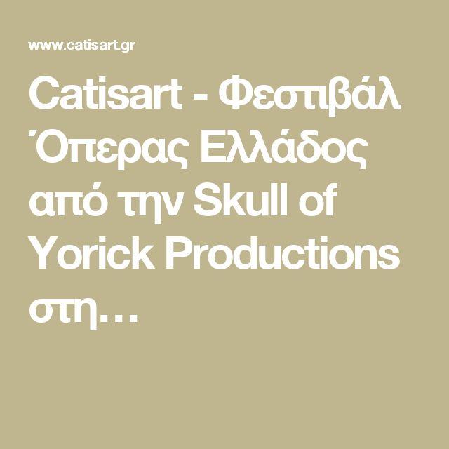 Catisart - Φεστιβάλ Όπερας Ελλάδος από την Skull of Yorick Productions στη…