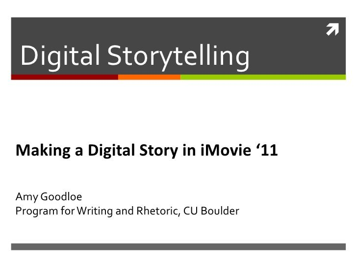 making-a-digital-storytelling-project-in-imovie-11 by Amy Goodloe via Slideshare