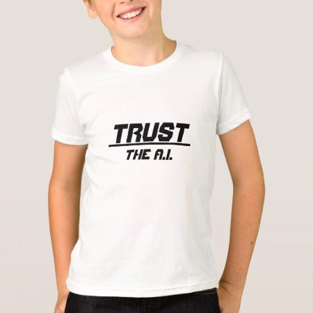 Trust the A.I. T-Shirt - click to get yours right now!