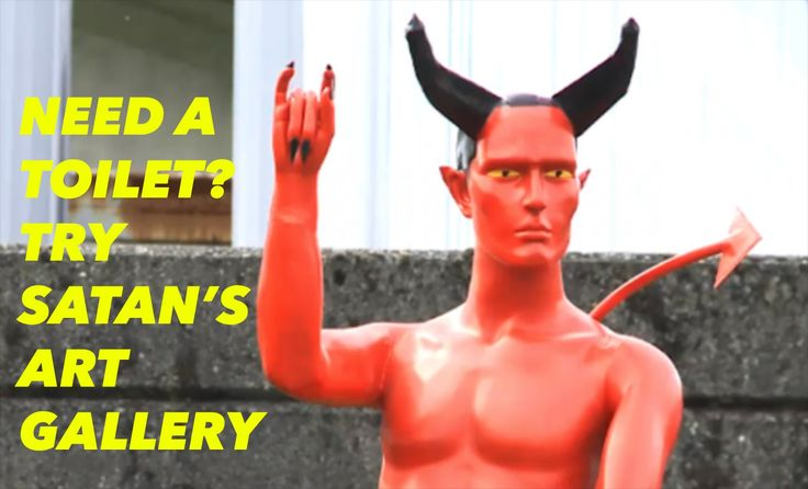 NEED A TOILET? TRY SATAN'S ART GALLERY!