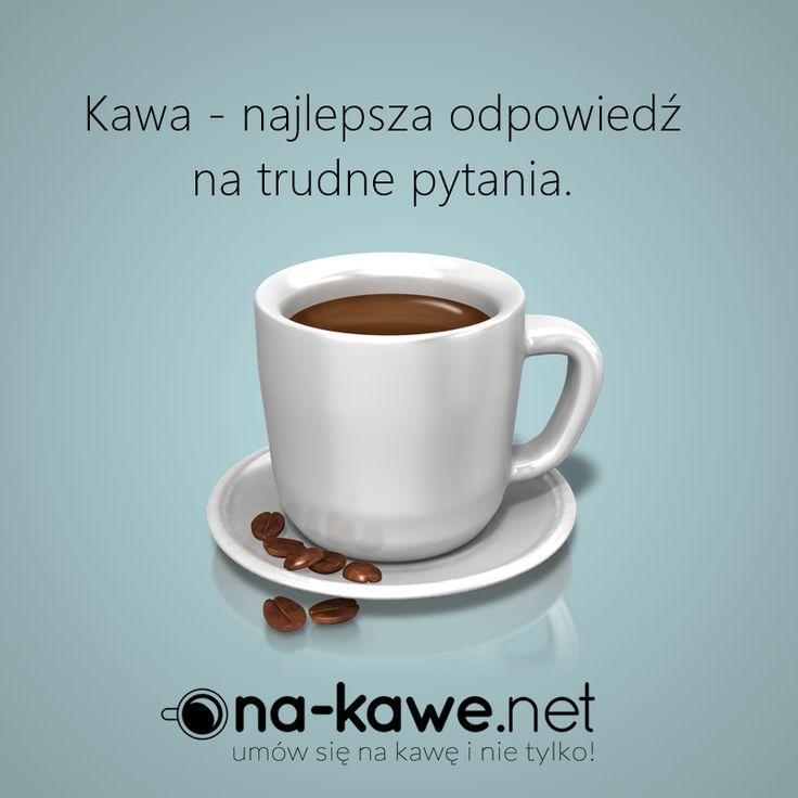 Kawa - najlepsza odpowiedź na trudne pytania :) http://na-kawe.net/