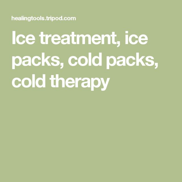Ice treatment, ice packs, cold packs, cold therapy