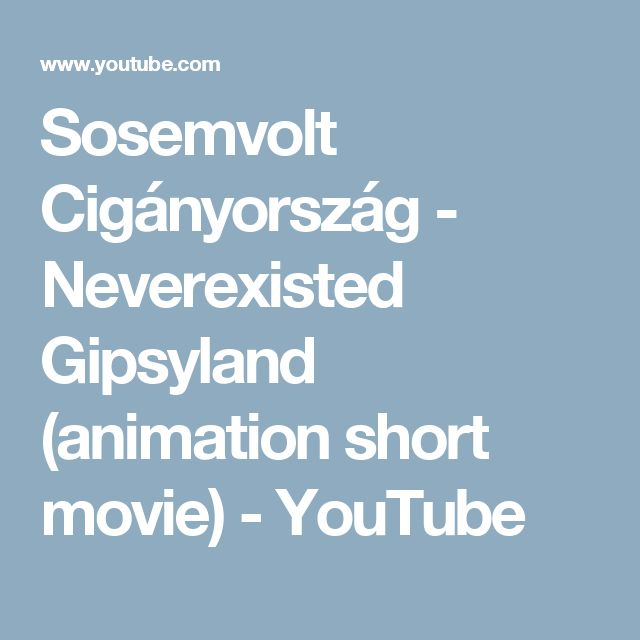 Sosemvolt Cigányország - Neverexisted Gipsyland (animation short movie) - YouTube