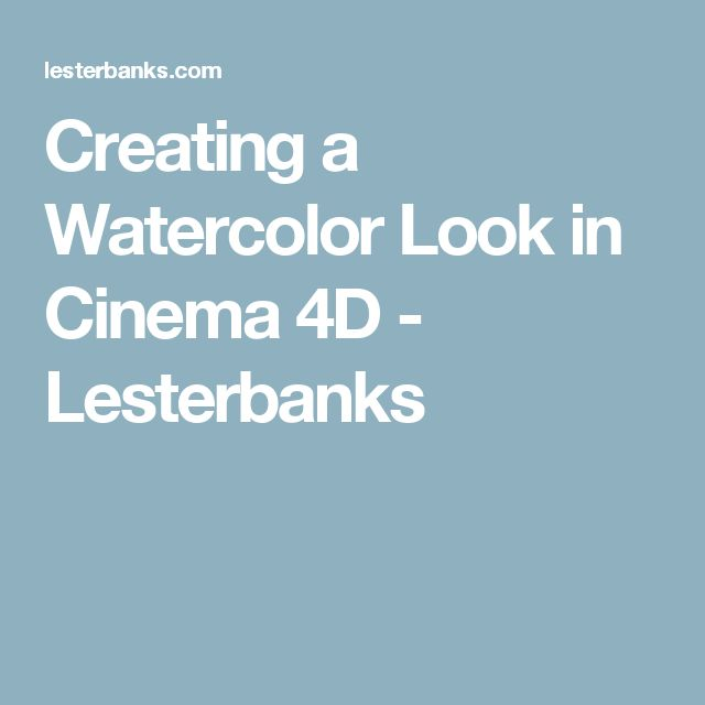 Creating a Watercolor Look in Cinema 4D - Lesterbanks