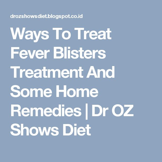 Ways To Treat Fever Blisters Treatment And Some Home Remedies | Dr OZ Shows Diet