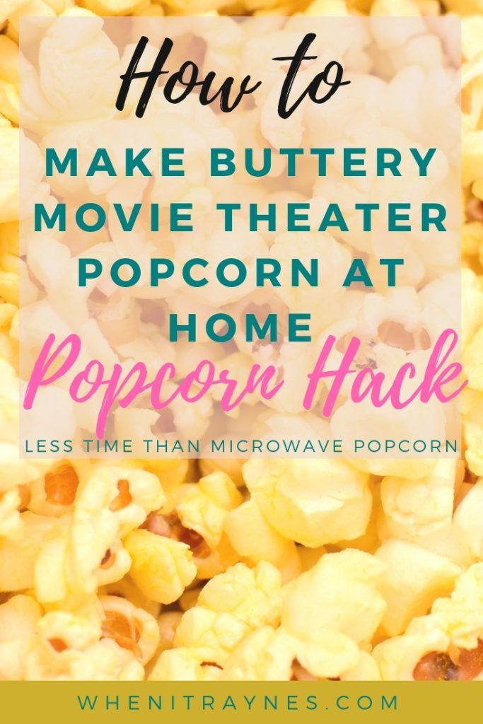 How To Make Ery Movie Theater Popcorn At Home In Less Time That Microwave Pop Corn The Secret Recipe Will Surprise You