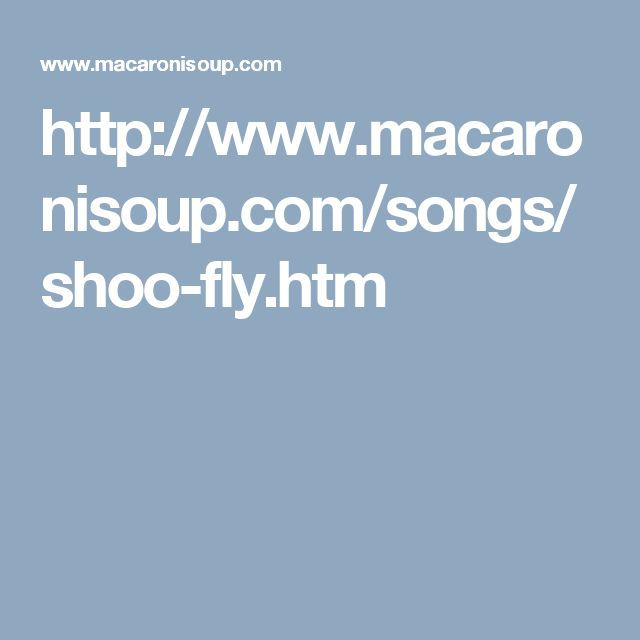 http://www.macaronisoup.com/songs/shoo-fly.htm