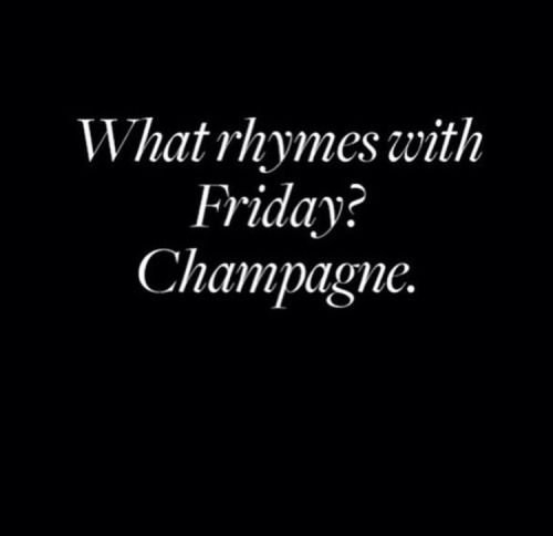 What rhymes with Friday? Champagne: