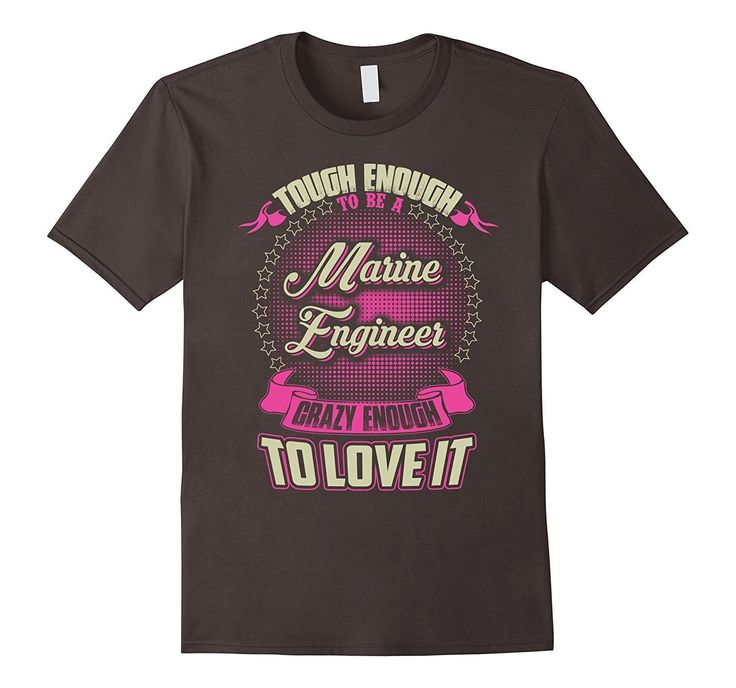 Marine Engineer Crazy Enough To Love It T-shirt