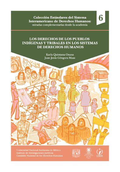 Los derechos de los pueblos indígenas y tribales en los sistemas de derechos humanos. Colección Estándares del Sistema Interamericano de Derechos Humanos: miradas complementarias desde la academia, núm. 6