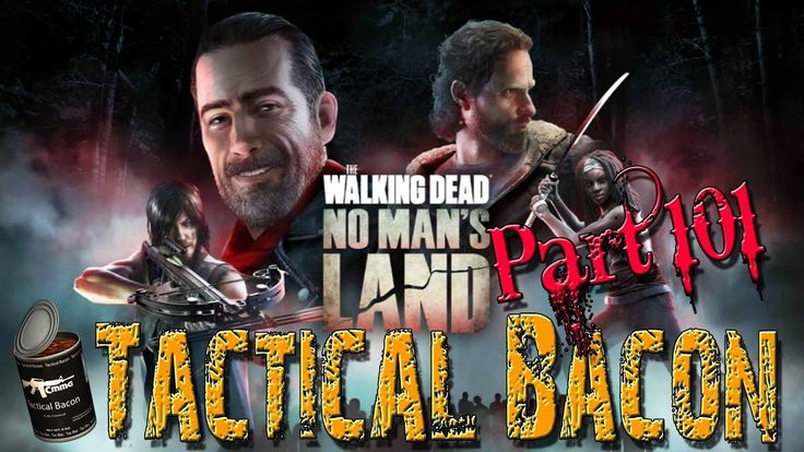 The Walking Dead - No Man's Land || Tactical Bacon Part 101