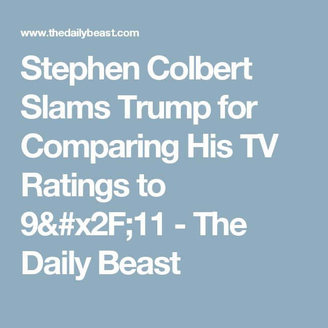 Stephen Colbert Slams Trump for Comparing His TV Ratings to 9/11 - The Daily Beast