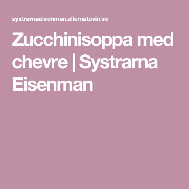 Zucchinisoppa med chevre | Systrarna Eisenman