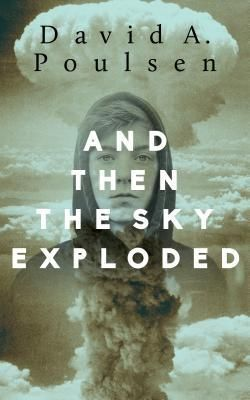 And Then the Sky Exploded by David A. Poulsen
