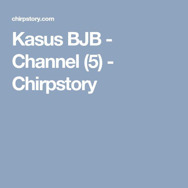 Kasus BJB - Channel (5) - Chirpstory