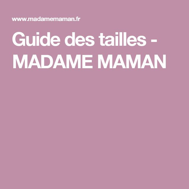 Guide des tailles - MADAME MAMAN