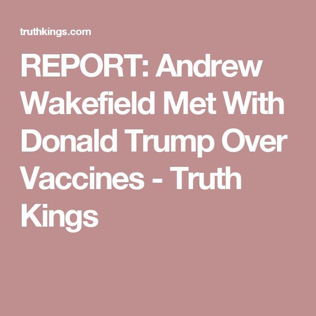 REPORT: Andrew Wakefield Met With Donald Trump Over Vaccines - Truth Kings