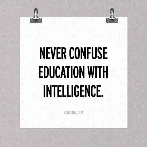 true intelligence: Confuse Education, Inspiration, Quotes, Truth, Wisdom, Thought, So True, Intelligence