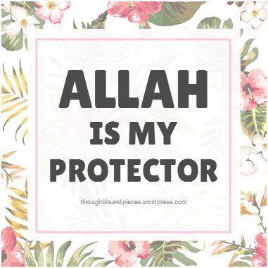 ALLAH IS MY PROTECTOR