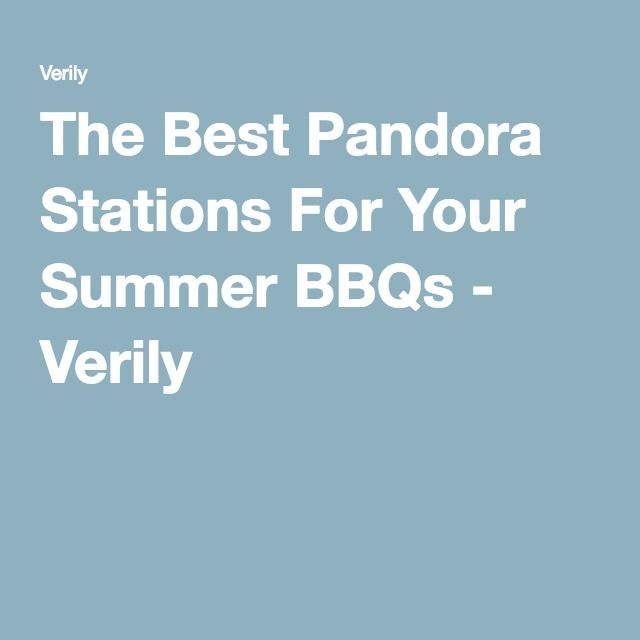 The Best Pandora Stations For Your Summer BBQs - Verily