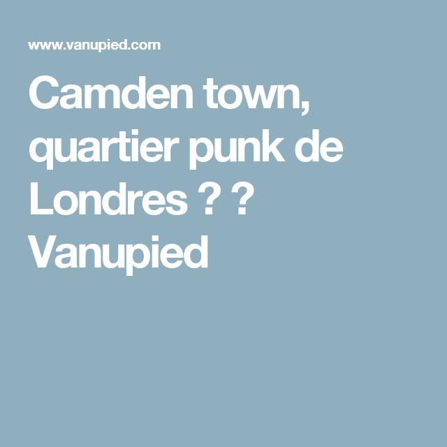 Camden town, quartier punk de Londres ? ⋆ Vanupied