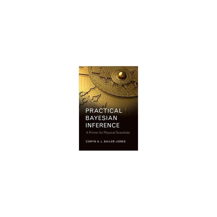 Practical Bayesian Inference : A Primer for Physical Scientists (Hardcover) (Coryn A. L. Bailer-Jones)