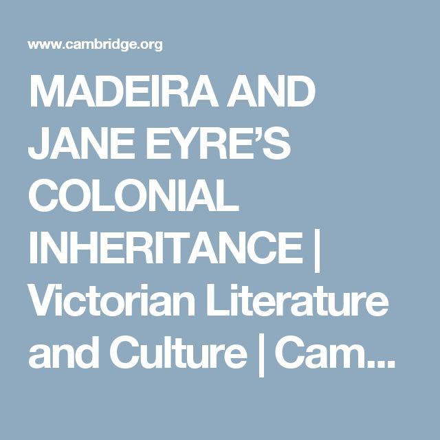 MADEIRA AND JANE EYRE'S COLONIAL INHERITANCE | Victorian Literature and Culture | Cambridge Core