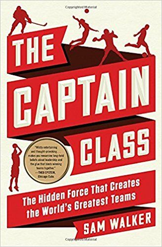 The Captain Class: The Hidden Force That Creates the World's Greatest Teams: Sam Walker: 9780812997194: AmazonSmile: Books