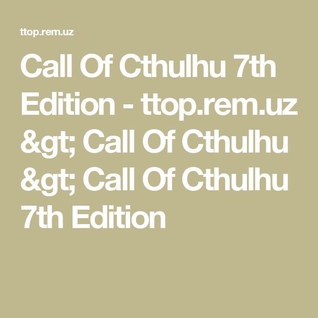 Call Of Cthulhu 7th Edition - ttop.rem.uz > Call Of Cthulhu > Call Of Cthulhu 7th Edition