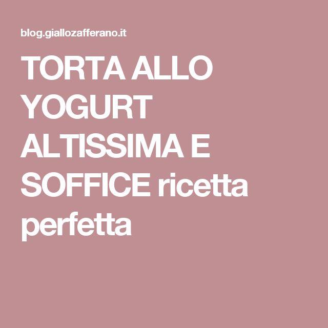 TORTA ALLO YOGURT ALTISSIMA E SOFFICE ricetta perfetta
