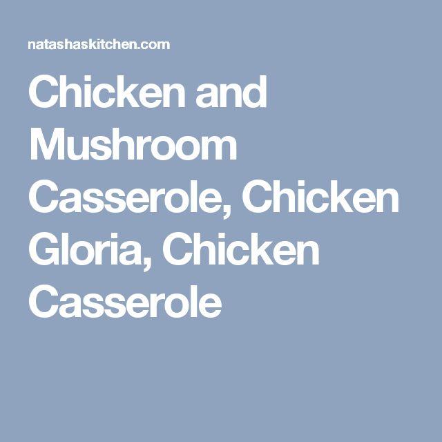 Chicken and Mushroom Casserole, Chicken Gloria, Chicken Casserole