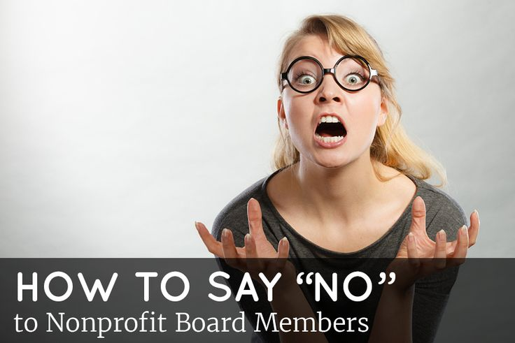"If board members' crazy ideas are driving you nuts, here's the proper way to say ""NO"" in an constructive way."