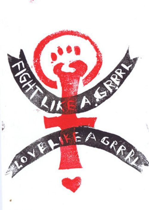 Fight like a grrrl, love ilke a grrrl - riot girl
