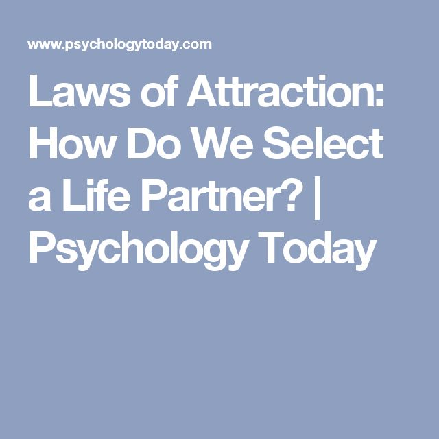 Laws of Attraction: How Do We Select a Life Partner?   Psychology Today