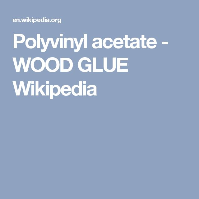 Polyvinyl acetate - WOOD GLUE Wikipedia