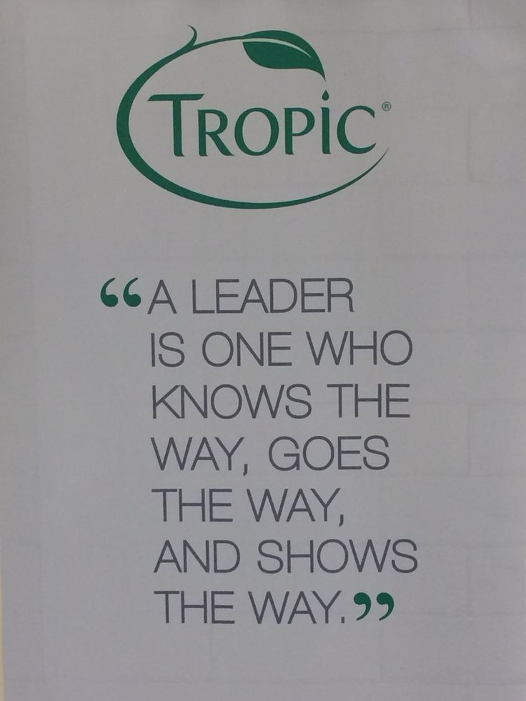 A Leader is one who knows the way, goes the way and shows the way #Tropic