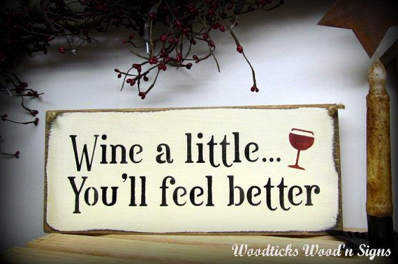 Funny Wine Saying /Wine a little...You'll feel better / Wooden Sign.  Kitchen Decor. $15.95, via Etsy.