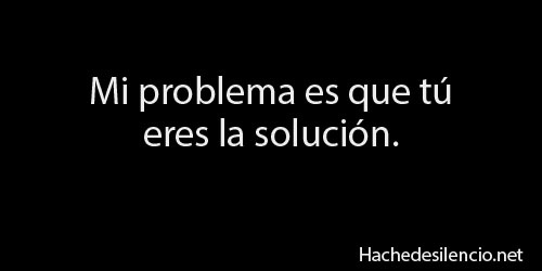 """My problem is that you are the solution"" #quotes #frases"