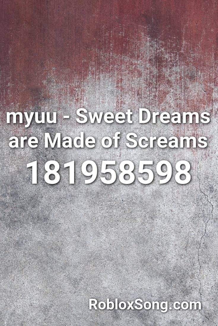 Myuu Sweet Dreams Are Made Of Screams Roblox Id Roblox Music