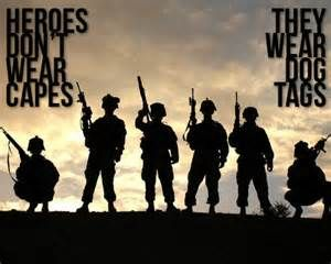"""Heroes don't wear capes. They wear dog tags."""