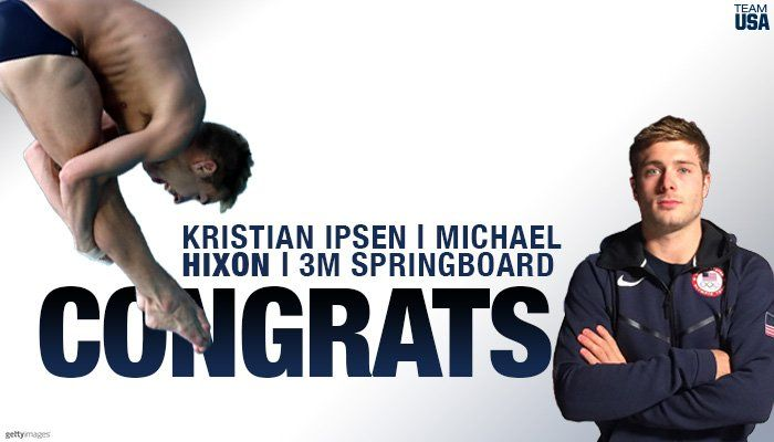 U.S. Olympic Team ‏@TeamUSA  Aug 15 CONGRATS to @kristianipsen & Michael Hixon, our 3m springboard SEMIFINALISTS!  We'll see you two bright and early!