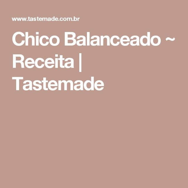 Chico Balanceado ~ Receita | Tastemade