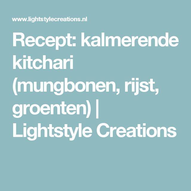 Recept: kalmerende kitchari (mungbonen, rijst, groenten)   Lightstyle Creations