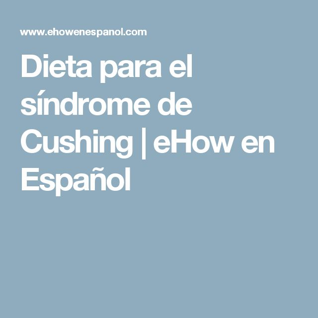 Dieta para el síndrome de Cushing | eHow en Español